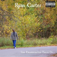 The Exaggerated Tales Of... — Ryan Carter