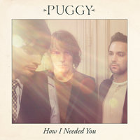 How I Needed You — Puggy