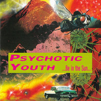 Be In The Sun — Psychotic Youth