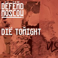Die Tonight — Defend Moscow