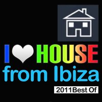 I Love House from Ibiza - 2011 Best Of — сборник