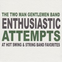 Enthusiastic Attempts at Hot Swing & String Band Favorites — The Two Man Gentlemen Band