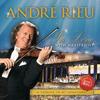 In Love With Maastricht - A Tribute To My Hometown — André Rieu