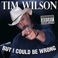 But I Could Be Wrong — Tim Wilson