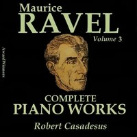 Ravel, Vol. 3 : Complete Piano Works No. 1 — Robert Casadesus, Морис Равель