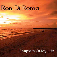 Chapters Of My Life — Ron Di Roma