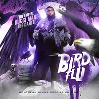Bird Flu — Gucci Mane, The Empire, The Cartel