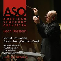 "Schumann: Scenes from Goethe's ""Faust"" — Роберт Шуман, Leon Botstein, American Symphony Orchestra"