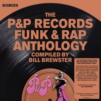 Sources - The P&P Records Funk & Rap Anthology Compiled by Bill Brewster — Bill Brewster