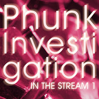 Phunk Investigation In The Stream — Phunk Investigation