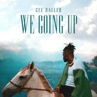 Gee Baller -  We Going Up