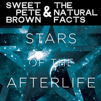 Stars of the Afterlife — Sweet Pete Brown and the Natural Facts, Sweet Pete Brown
