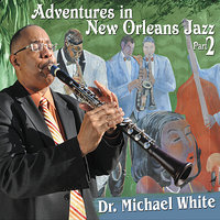 Adventures in New Orleans Jazz Part 2 — Dr. Michael White