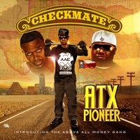ATX Pioneer — Checkmate, Above All Money Gang
