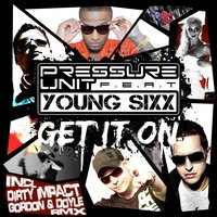 Get It On — Young Sixx, Pressure Unit