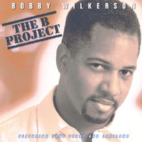"The ""B"" Project — Bobby Wilkerson"