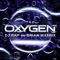 Oxygen EP — DJ Rap feat. Brian Matrix