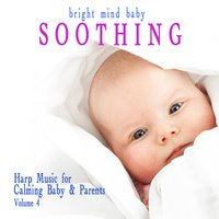Soothing: Harp Music for Calming Baby & Parents (Bright Mind Kids), Vol. 4 — сборник