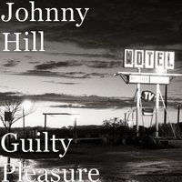 Guilty Pleasure — Johnny Hill, Maurice Perry