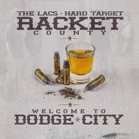 Welcome to Dodge City — The Lacs, Hard Target, Racket County