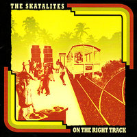 On the Right Track — The Skatalites