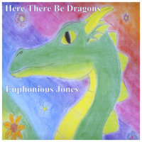 Here There be Dragons — Euphonious Jones