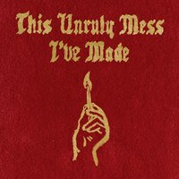 This Unruly Mess I've Made — Macklemore & Ryan Lewis