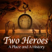 A Place and a History — Two Heroes