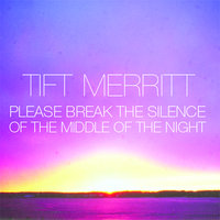 Please Break the Silence of the Middle of the Night — Tift Merritt