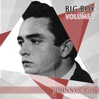 Big Boy Johnny Cash, Vol. 7 — Johnny Cash