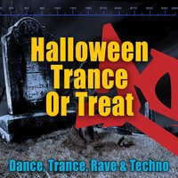 Halloween Trance Or Treat - Dance, Trance, Rave & Techno — сборник
