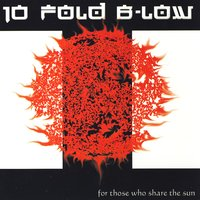 For Those Who Share The Sun — Ten Fold b-low