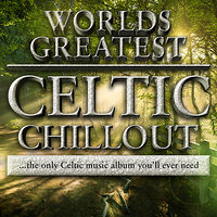 40 - Worlds Greatest Celtic Chillout -The only chilled celtic album you'll ever need — Chilled Celtic Masters