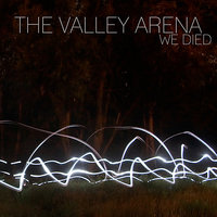 We Died — The Valley Arena