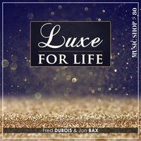 Luxe for Life — Fred Dubois, Jon Bax
