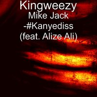 Mike Jack -#Kanyediss (feat. Alize Ali) — KingWeezy, Alize Ali