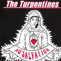 No Salvation — The Turpentines