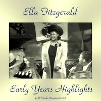 Early Years Highlights — Ella Fitzgerald, Chick Webb and His Orchestra / Ella Fitzgerald and Her Savoy Eight