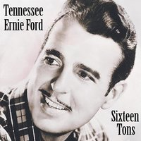 Sixteen Tons — Tennessee Ernie Ford