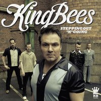 Stepping Out 'N' Going — The Kingbees