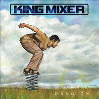 Hang On — King Mixer
