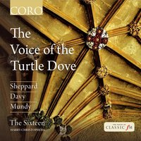 The Voice of the Turtle Dove — The Sixteen, Harry Christophers, John Sheppard, Richard Davy, The Sixteen / Harry Christophers, William Mundy