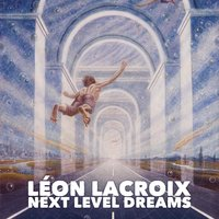 Next Level Dreams — Léon Lacroix