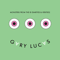 Monsters From the Id (Rarities and Verities) — Gary Lucas