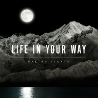 Waking Giants — Life In Your Way