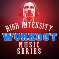 High Intensity Workout Music Series — Intense Workout Music Series