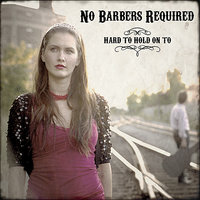Hard To Hold on To — No Barbers Required