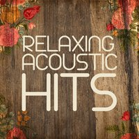 Relaxing Acoustic Hits — Acoustic Hits