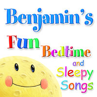 Fun Bedtime and Sleepy Songs For Benjamin — Eric Quiram, Julia Plaut, Michelle Wooderson, Ingrid DuMosch, The London Fox Players