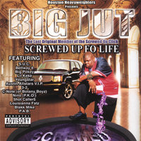 Screwed Up Fo Life : Screwed & Chopped — Big Jut